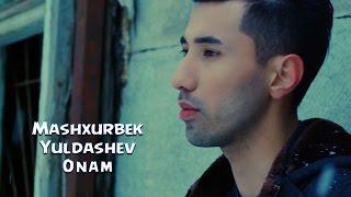 mASHXURBEK YULDASHEV ONAM KLIP