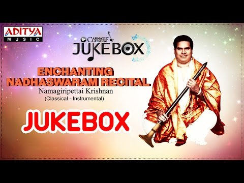 Enchanting Nadhaswaram Recital Jukebox II Namagiripettai Krishnan II Classical Jukebox