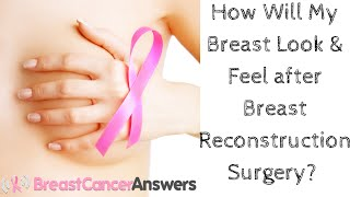 How Will My Breast Look and Feel after Breast Reconstruction Surgery?