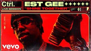 EST Gee - Shine Together (Live Session) | Vevo Ctrl