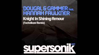 Hannah Faulkner, Gammer, Dougal - Knight In Shining Armour (Technikore Remix) [Supersonik]