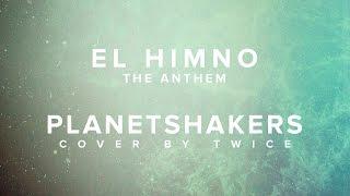 Planetshakers - The Anthem (El Himno) (cover en español by TWICE)