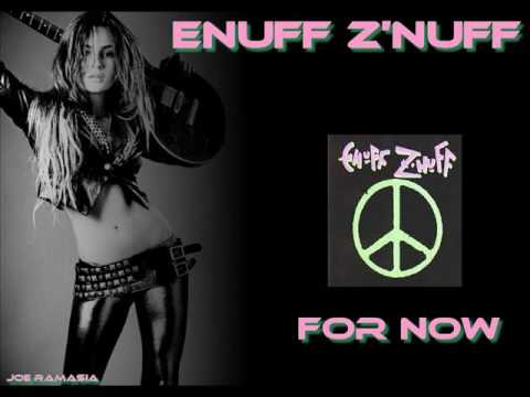 ENUFF Z' NUFF ♠ FOR NOW ♠ HQ