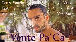 Vanco Feat. Vani Sosa Vs Ricky Martin Feat. Maluma - Vente Pa`ca