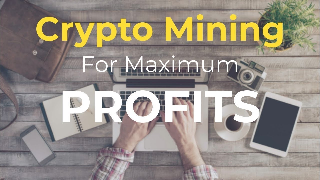 how to maximize cryptocurrency mining