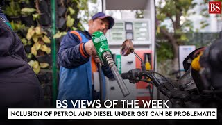 BS Views of the Week: Inclusion of petrol and diesel under GST can be problematic