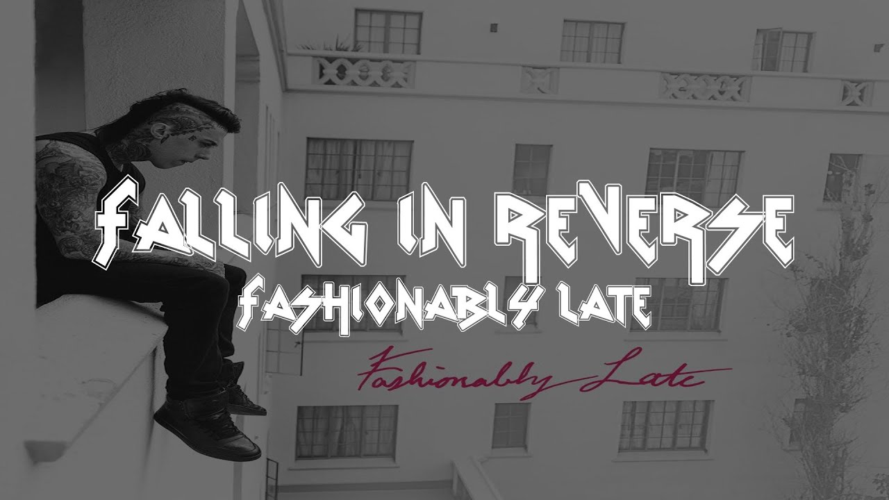 Youtube Falling In Reverse Fashionably Late