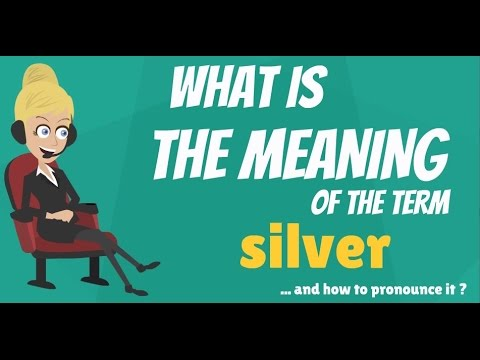 What is SILVER? What does SILVER mean? SILVER meaning, definition,  explanation & pronunciation