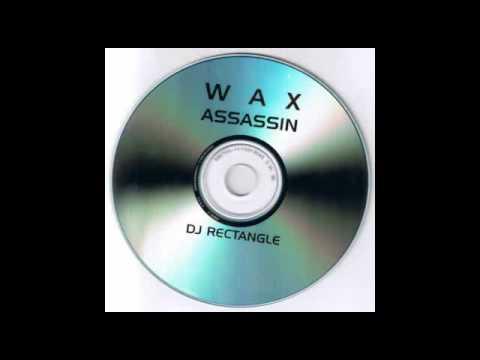 DJ Rectangle - Wax Assassin [Part 6/8]