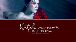 Watch Me Move - UHM JUNG HWA [Color Coded Lyrics] (ENG/ROM/HAN)