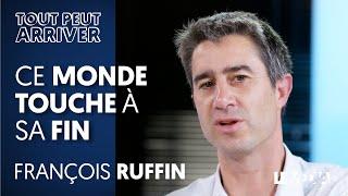 CE MONDE TOUCHE À SA FIN LE CAPITALISME NE FAIT PLUS ENVIE FRANÇOIS RUFFIN