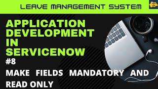 #8 Make fields mandatory and read only  in ServiceNow | Learn Application Development | LMS