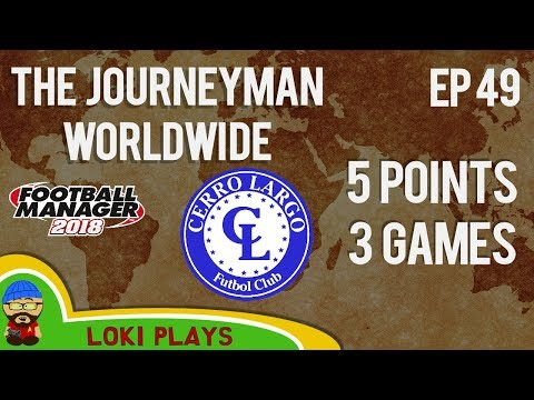 FM18 - Journeyman Worldwide - EP49 - Cerro Largo - Football Manager 2018