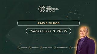 Pais e Filhos - Colossenses 3.20-21 | Pb. Itiel Alves | IPCatolé
