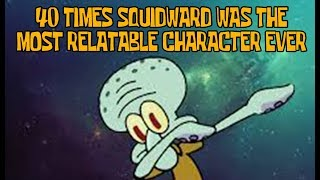 40 Times Squidward Was The Most Relatable Character Ever