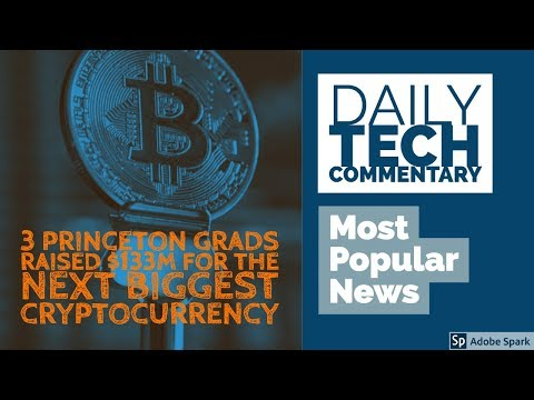 Daily commentary for 4/19/18: three Princeton grad raise $133M for crypto currency