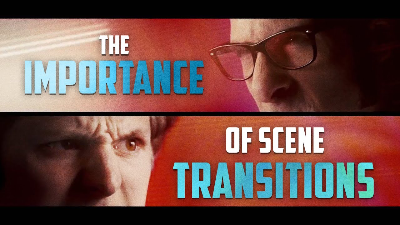 The Importance of Scene Transitions