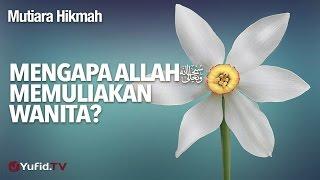 Mutiara Hikmah: Mengapa Allah Memuliakan Wanita? - Ustadz Abdurrahman Thoyib, Lc.