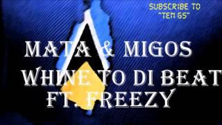 Mata & Migos- Whine to Di Beat Ft. Freezy ( Rum & Raisins Riddim ) 2016
