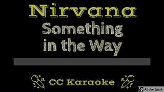 Nirvana Something in the Way CC Karaoke Instrumental