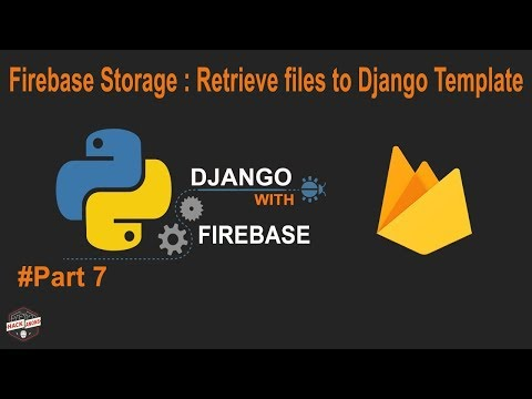 Python Django with Firebase Tutorial : Firebase Storage Retrieve Image/ Files to Django # Part7