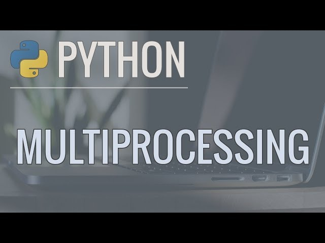 Python Multiprocessing Tutorial: Run Code in Parallel Using the Multiprocessing Module