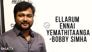 Ellarum Ennai Yemathitaanga - Bobby Simha