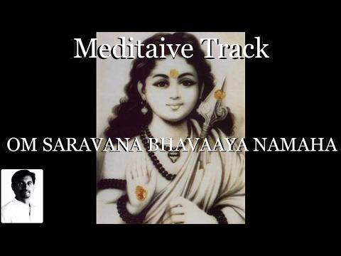 Meditative Track   Om Saravana Bhavaaya Namaha   Anil nc