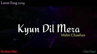 Kyun Dil Mera Mohit Chauhan best Hindi song 2019 lyrics What& 39 s app status