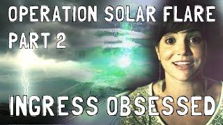 Ingress Obsessed 11 - Operation Solar Flare, Pt. 2