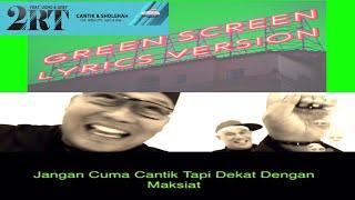2RT - Cantik & Sholehah ft. Ugho & Grey LIRIK MUSIK GREEN SCREEN