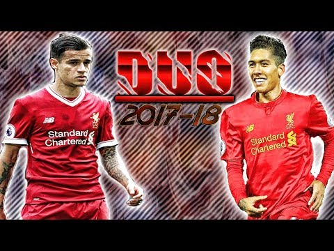 Philippe Coutinho y Roberto Firmino ● When I'm Gone ● Dribbling Goals & Skills - 2017 - 18 ᴴᴰ