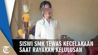 Siswi SMK Tewas Kecelakaan saat Rayakan Kelulusan, Ibu Korban Keheranan Korban Sering Menciumnya