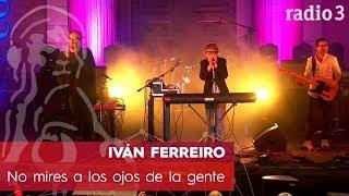 IVÁN FERREIRO - No mires a los ojos de la gente | Concierto 40 años Constitución | Radio 3
