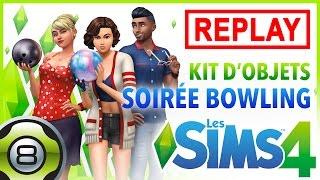Découverte du kit d'objets Soirée Bowling 🎳 - Les Sims 4 FR - Replay du 04.04.17