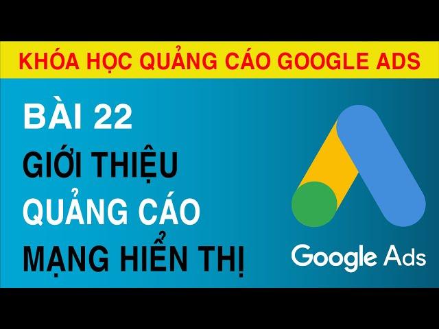 [Tuyên Trần] [Bài 22]  Giới Thiệu Về Quảng Cáo Trên Mạng Hiển Thị Của Google ADS.
