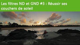 [Astuces et Techniques - Ep 08] Les filtres ND et GND #3 : Réussir ses couchers de soleil