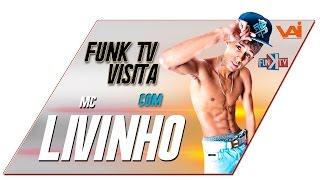Mc Livinho - Funk TV Visita ( Oficial Completo )