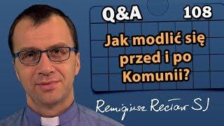 Jak modlić się przed i po Komunii?  [Q&A#108] Remigiusz Recław SJ