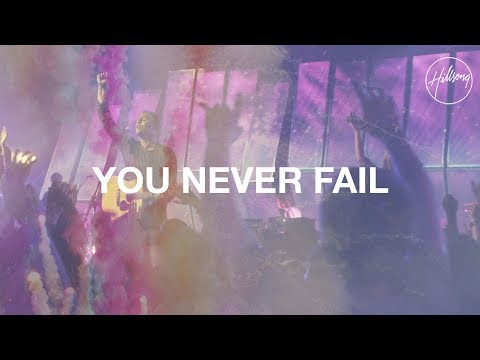 You Never Fail - Hillsong Worship