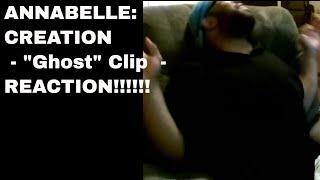 "ANNABELLE: CREATION - ""Ghost"" Clip  - REACTION!!!!!!"