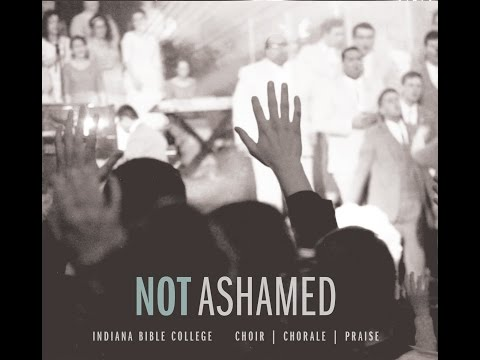 So Amazing   Not Ashamed   Indiana Bible College
