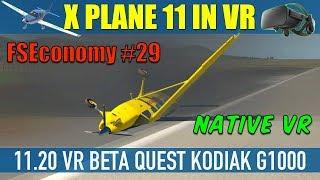 X Plane 11 Native VR FSEconomy #29 Quest Kodiak G1000 CRASH Oculus Rift