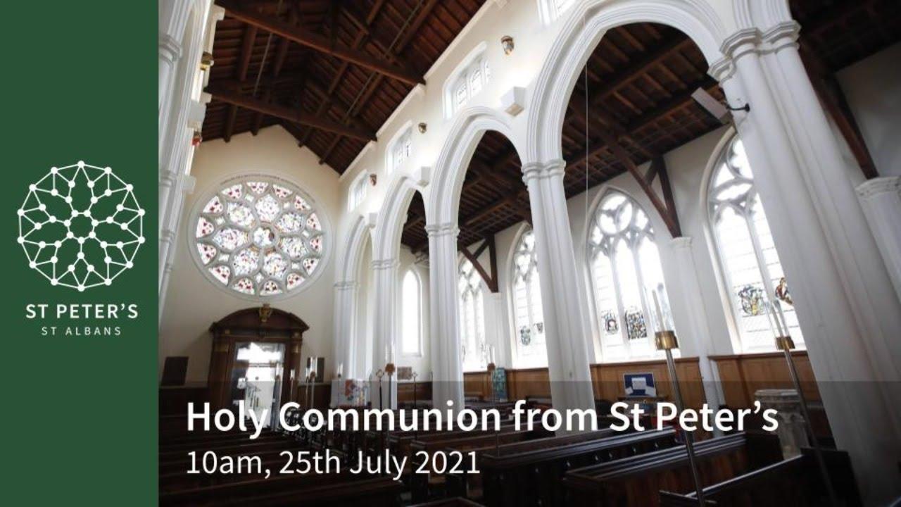 St Peter's Holy Communion - 10am, 25t July 2021