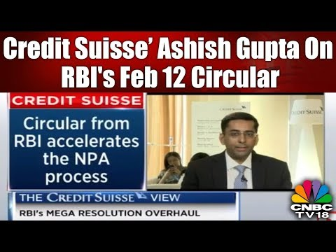 RBI's Feb 12 Circular to Help Accelerate the NPA Process: Credit Suisse' Ashish Gupta | CNBC TV18