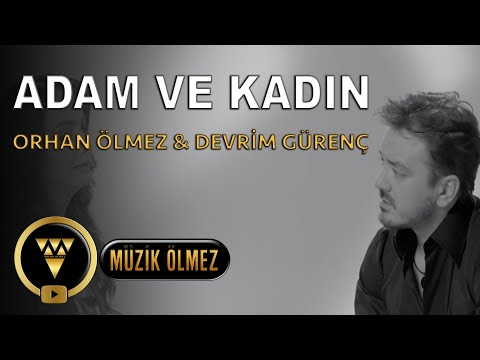 Orhan Ölmez feat. Devrim Gürenç - Adam ve Kadın
