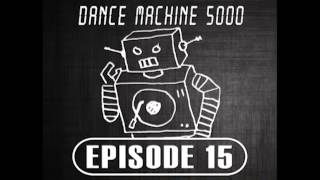 Dance Machine 5000 Podcast Episode 15: Industrial, EBM, Synthpop, Electro, Dance Mix
