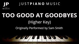 Too Good At Goodbyes [Higher Key] (Piano Accompaniment) Sam Smith