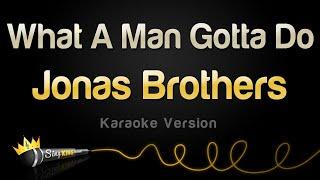 Jonas Brothers - What A Man Gotta Do (Karaoke Version)