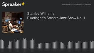 """Bluefinger""""s Smooth Jazz Show No. 1 (part 4 of 7, made with Spreaker)"""